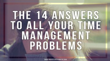 The 14 Answers to All Your Time Management Problems