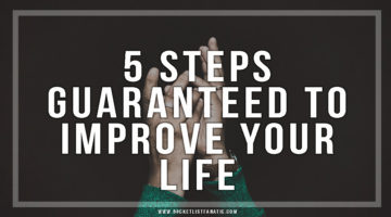 5 Steps Guaranteed to Improve Your Life