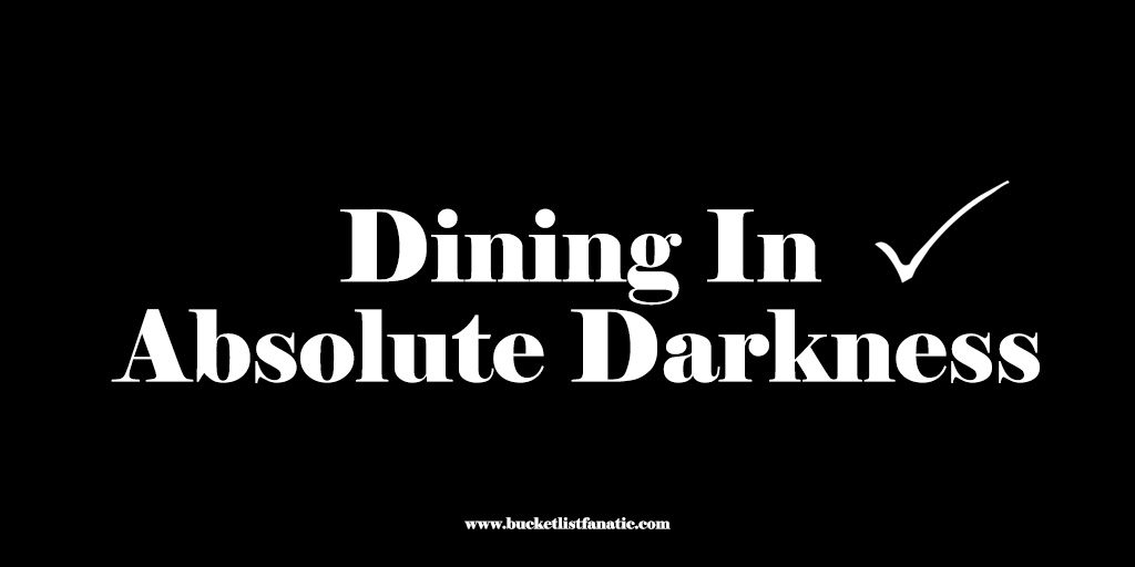 Dining in absolute darkness