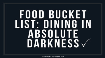 Food Bucket List: Dining in Absolute Darkness ✓