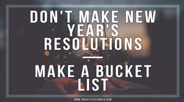 Don't Make New Year's Resolutions — Make a Bucket List