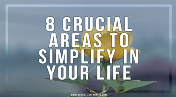 8 Crucial Areas to Simplify in Your Life