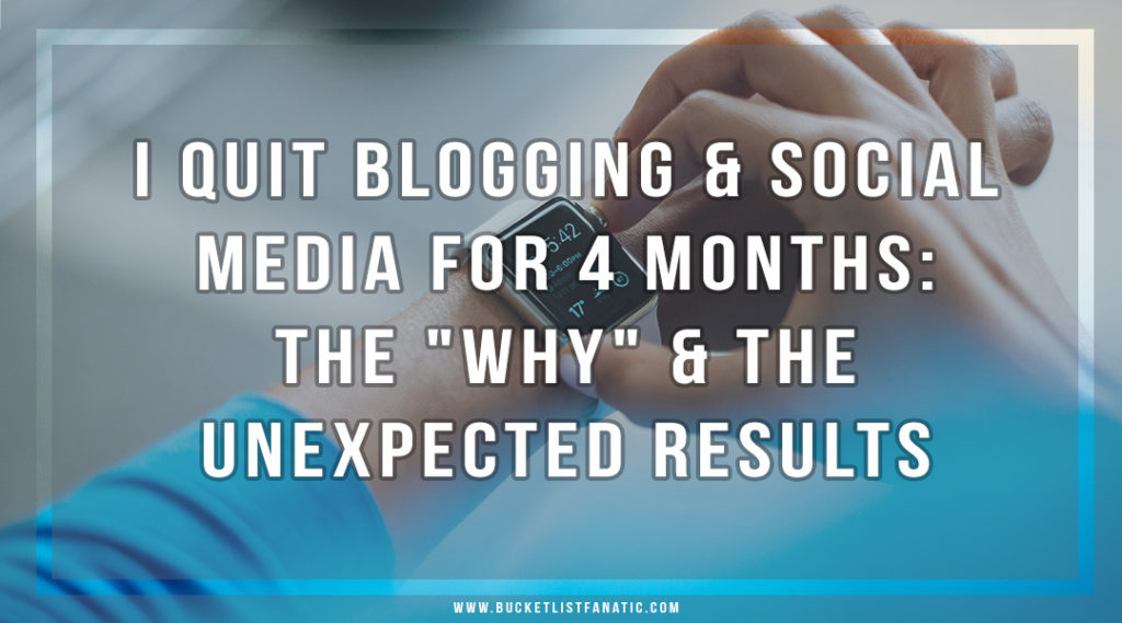 "I Quit Blogging & Social Media for 4 Months: The ""Why"" & The Unexpected Results"